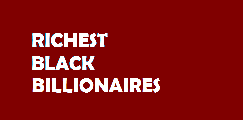 Richest Black Billionaires in The World - 2019