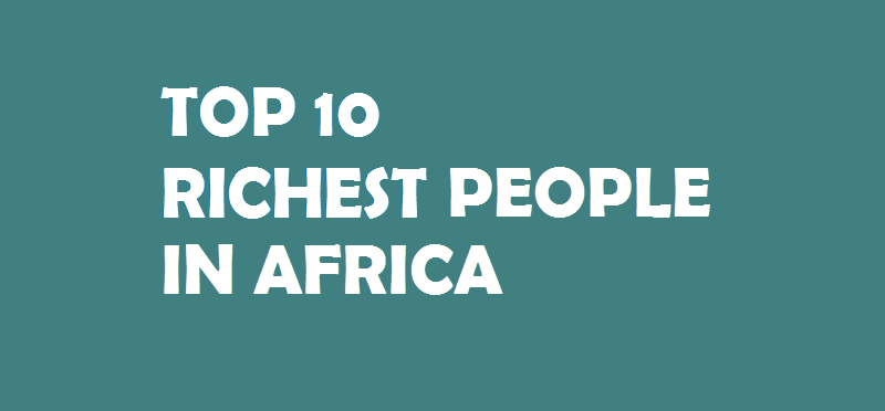 Top 10 Richest People in Africa - 2019 - RichestBlacks com